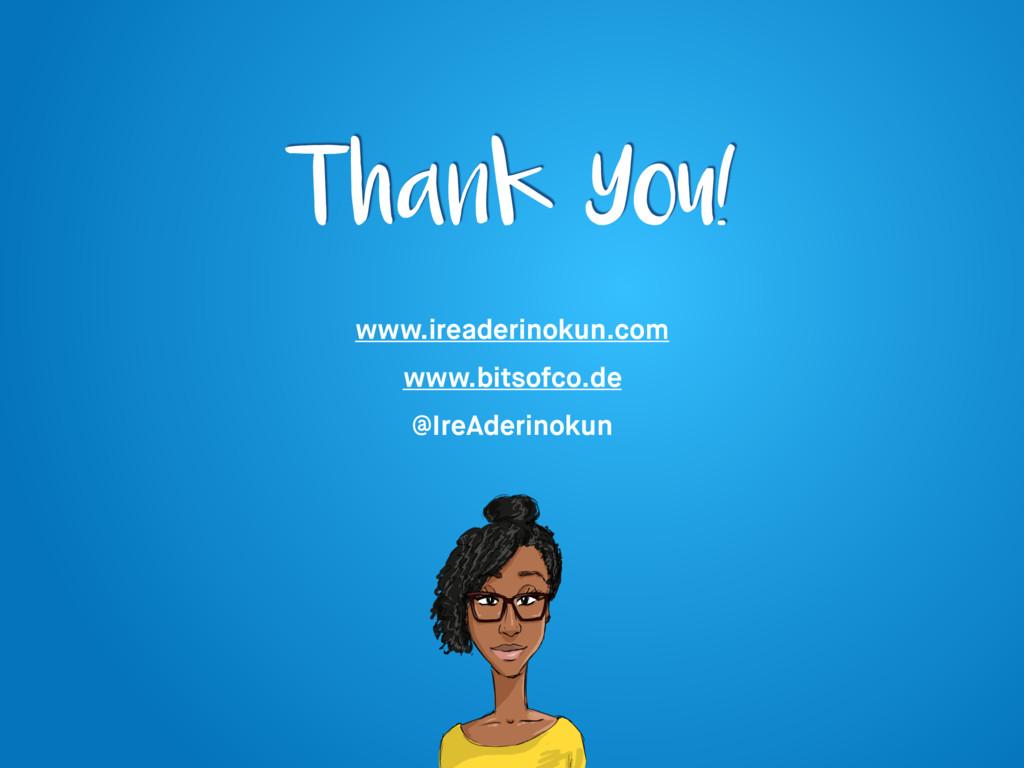 Thank You! www.ireaderinokun.com www.bitsofco.d...
