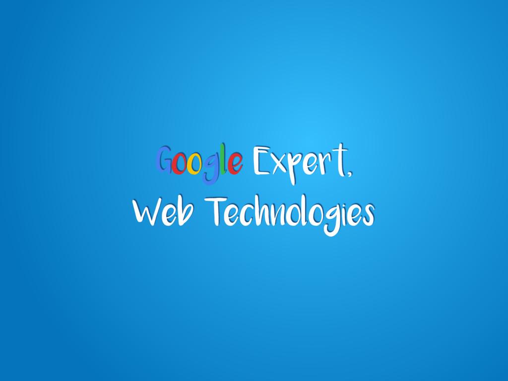 Google Expert, Web Technologies