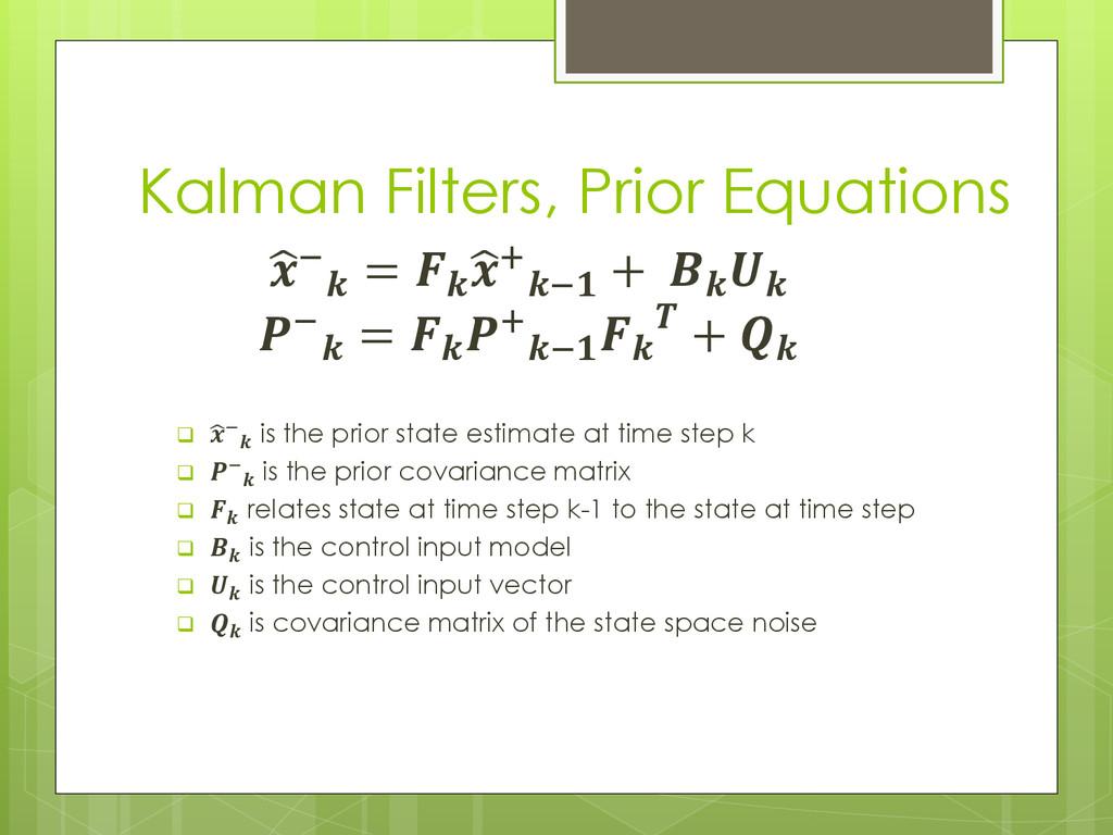 Kalman Filters, Prior Equations  −  =   + − +  ...
