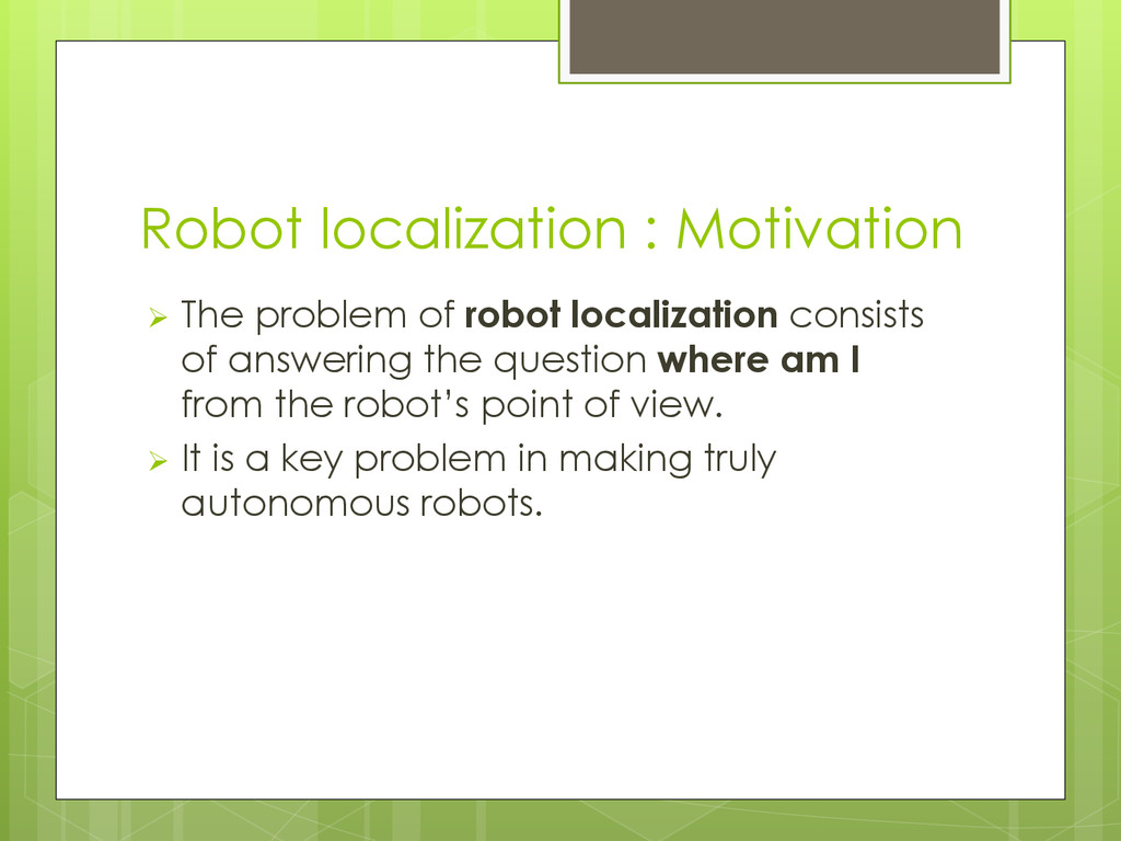 Robot localization : Motivation  The problem o...