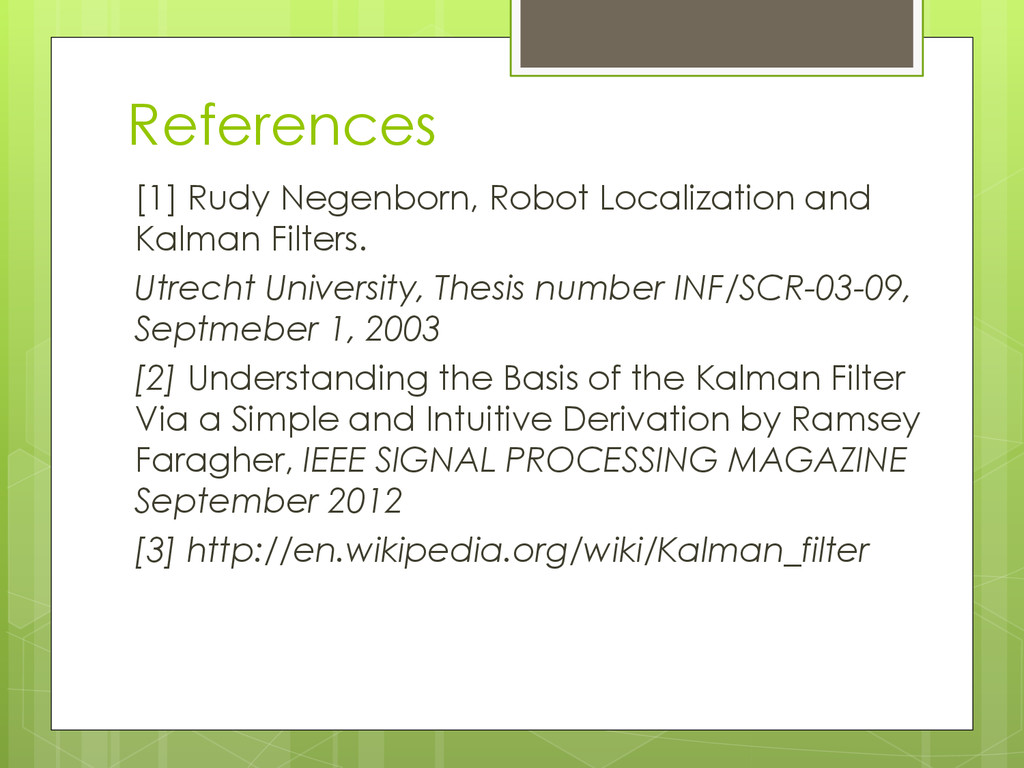 References [1] Rudy Negenborn, Robot Localizati...