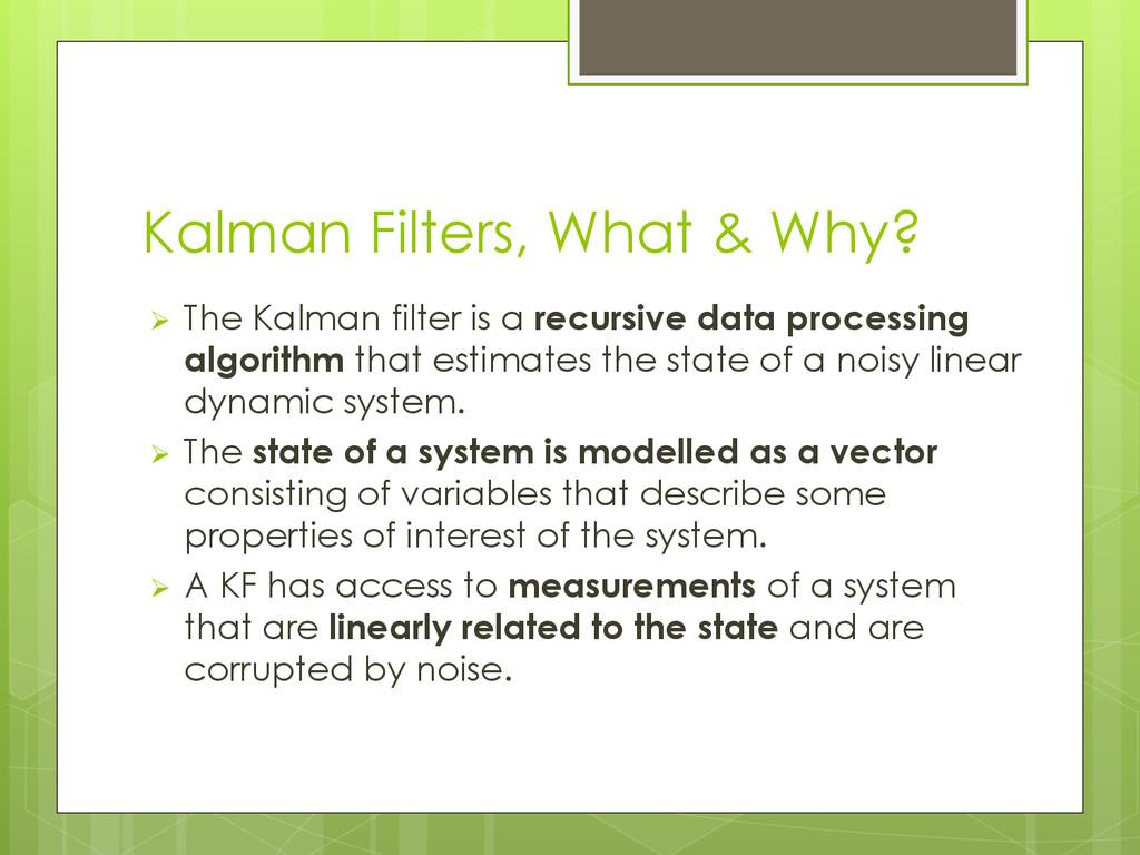 Kalman Filters, What & Why?  The Kalman filter...