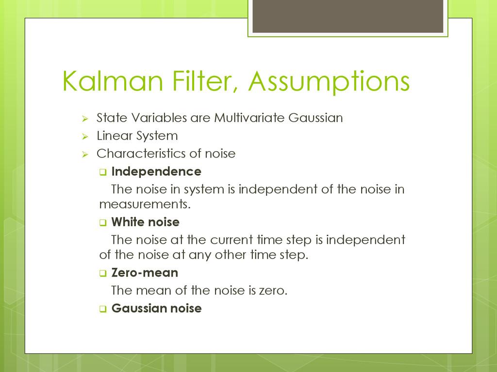 Kalman Filter, Assumptions  State Variables ar...