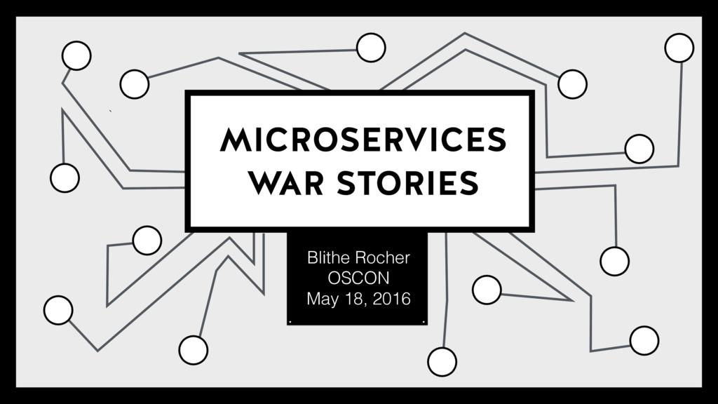 Blithe Rocher OSCON May 18, 2016 ` MICROSERVICE...