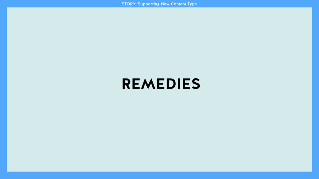 STORY: Supporting New Content Type REMEDIES