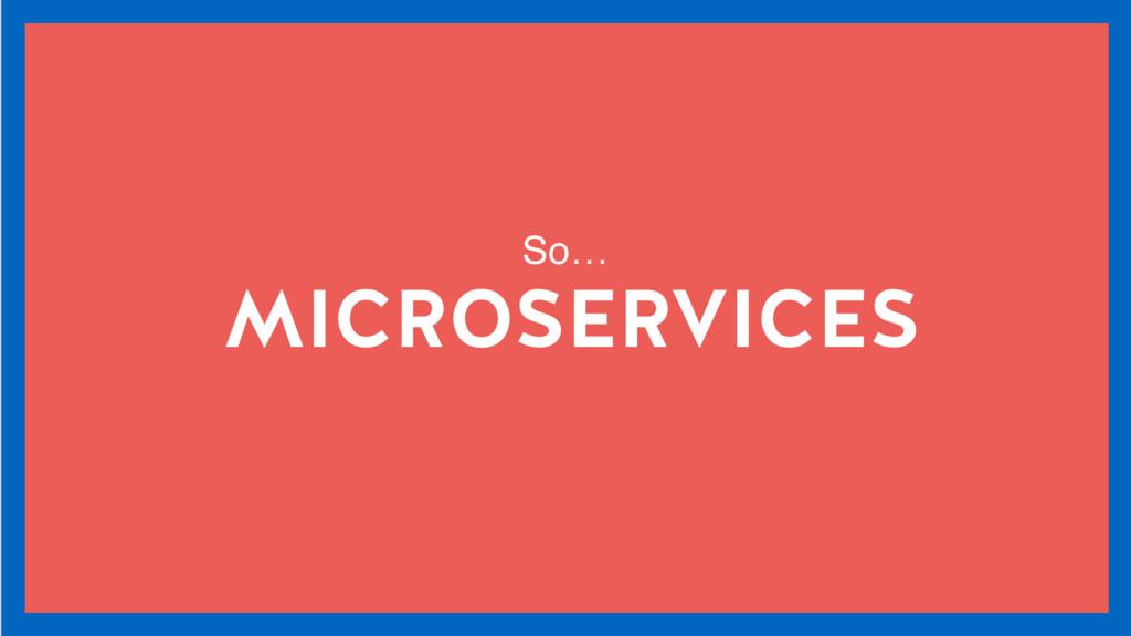 MICROSERVICES So…