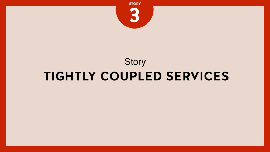 TIGHTLY COUPLED SERVICES 3 STORY Story