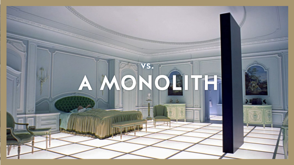 A MONOLITH vs.