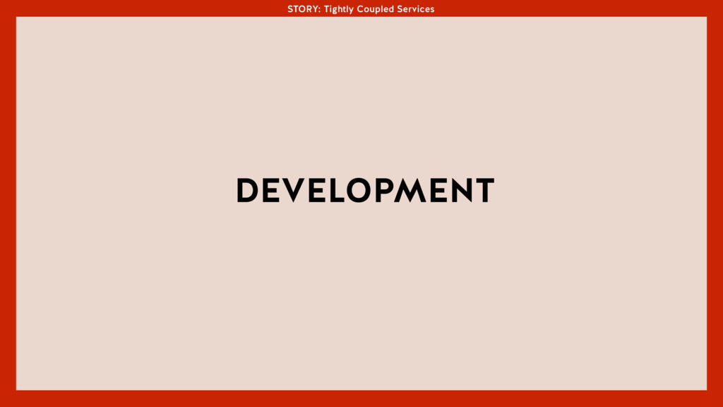 STORY: Tightly Coupled Services DEVELOPMENT