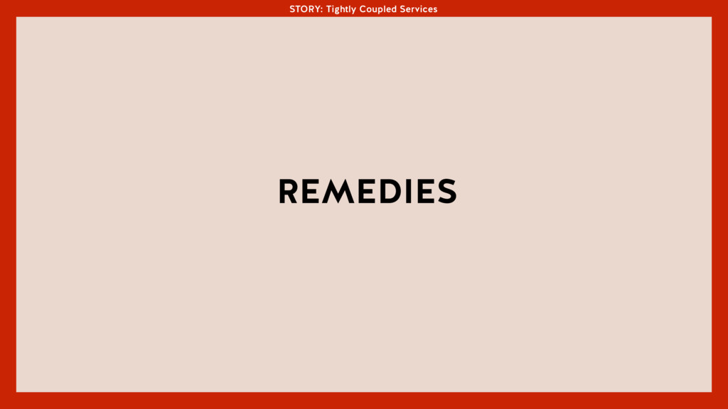 STORY: Tightly Coupled Services REMEDIES