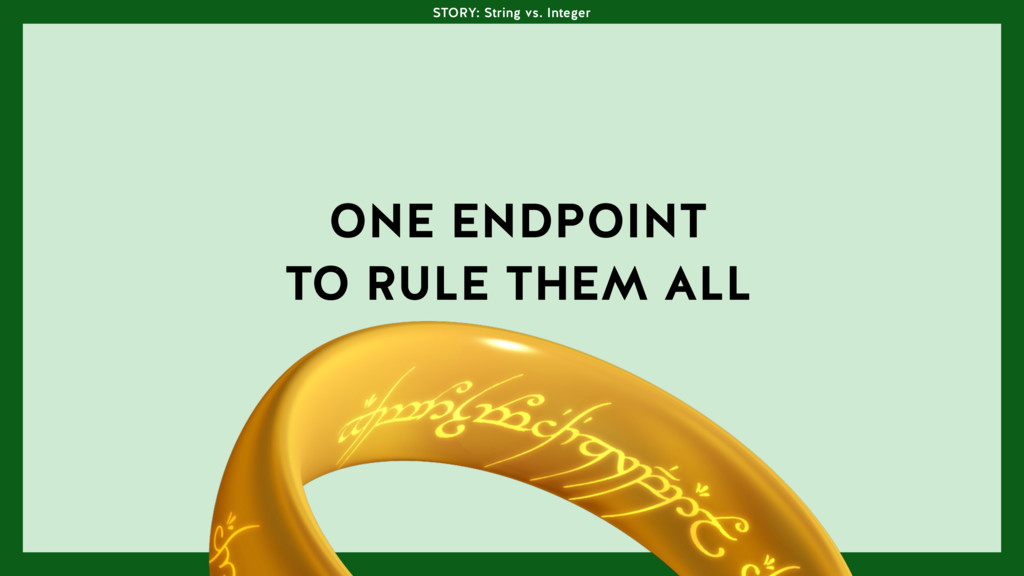 ONE ENDPOINT TO RULE THEM ALL STORY: String vs....