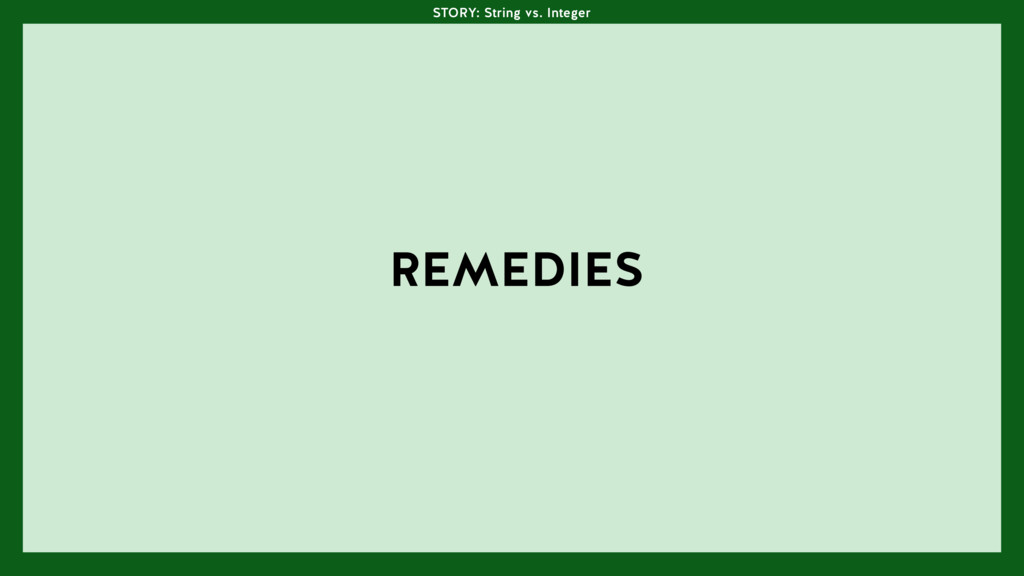 REMEDIES STORY: String vs. Integer