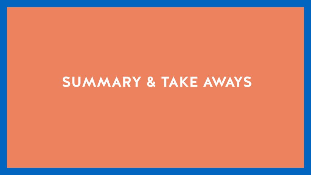 SUMMARY & TAKE AWAYS