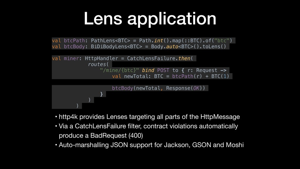 Lens application • http4k provides Lenses targe...