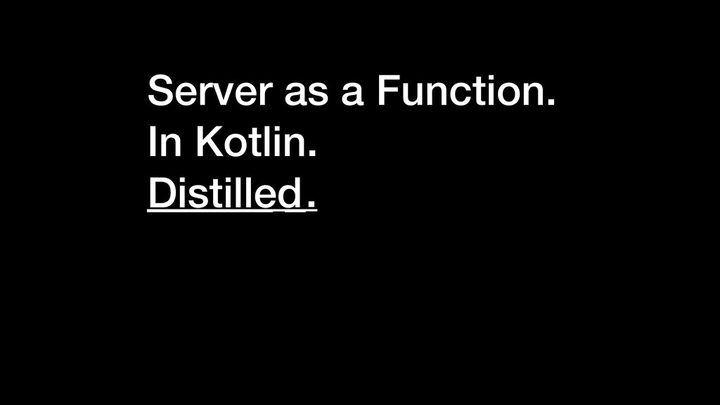 Server as a Function. In Kotlin. ______ _. Dist...