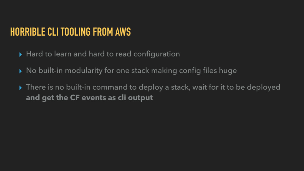 HORRIBLE CLI TOOLING FROM AWS ▸ Hard to learn a...
