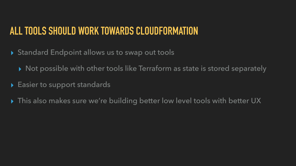 ALL TOOLS SHOULD WORK TOWARDS CLOUDFORMATION ▸ ...