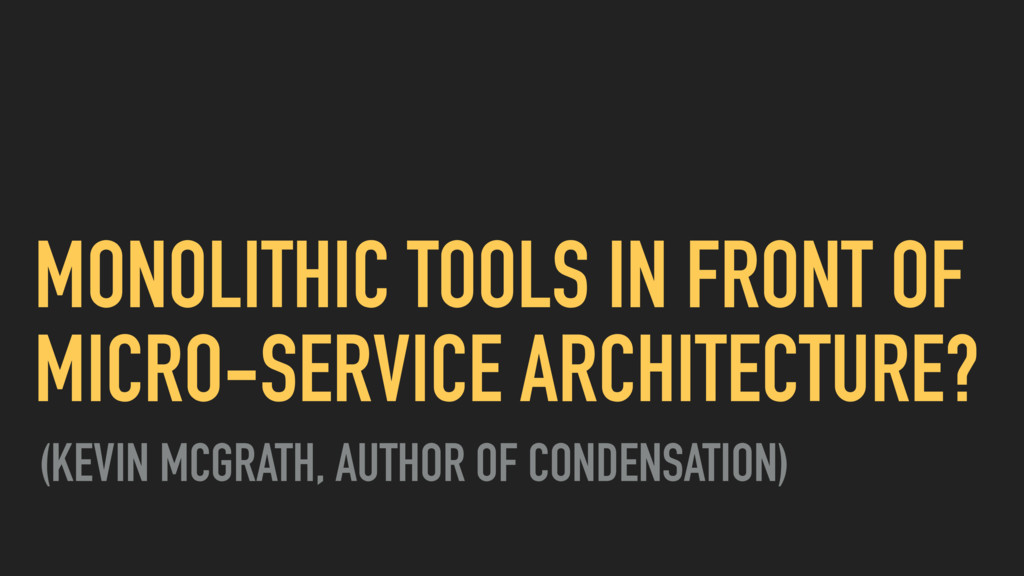 MONOLITHIC TOOLS IN FRONT OF MICRO-SERVICE ARCH...