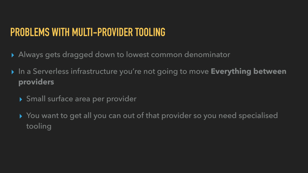 PROBLEMS WITH MULTI-PROVIDER TOOLING ▸ Always g...