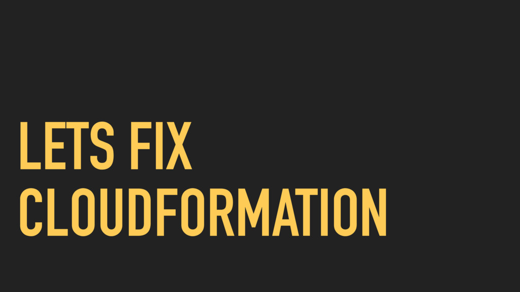LETS FIX CLOUDFORMATION