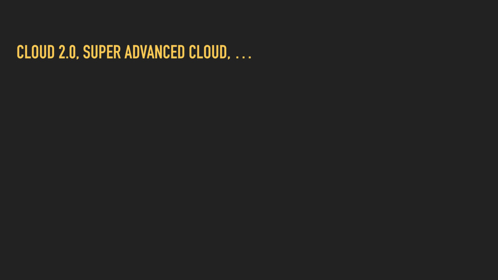 CLOUD 2.0, SUPER ADVANCED CLOUD, …