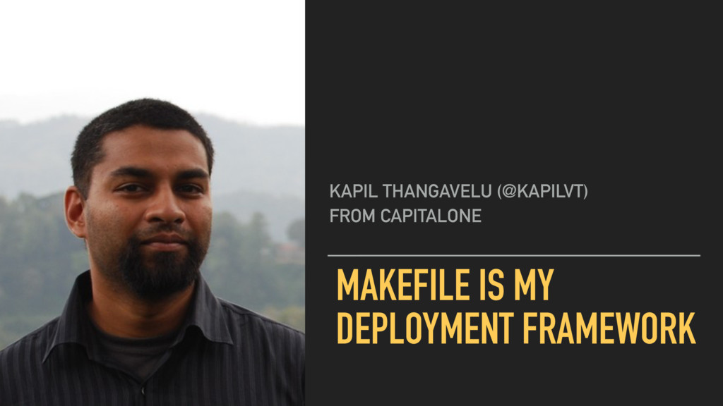 MAKEFILE IS MY DEPLOYMENT FRAMEWORK KAPIL THANG...