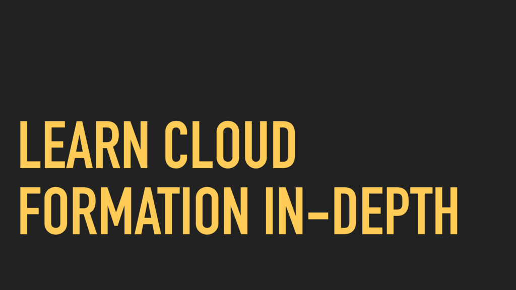 LEARN CLOUD FORMATION IN-DEPTH