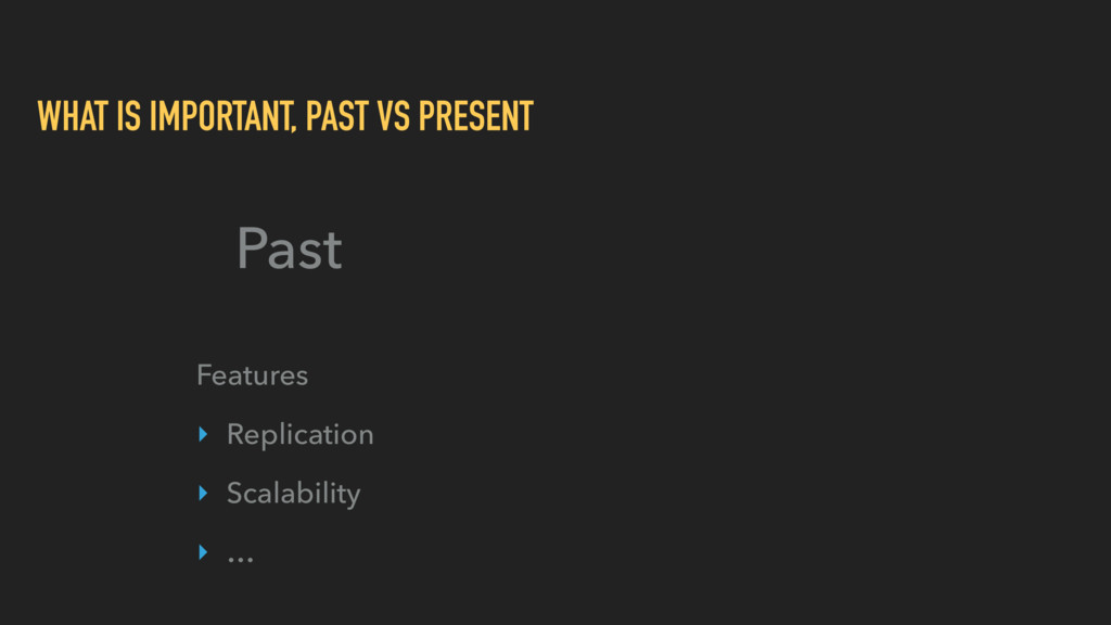 WHAT IS IMPORTANT, PAST VS PRESENT Past Feature...