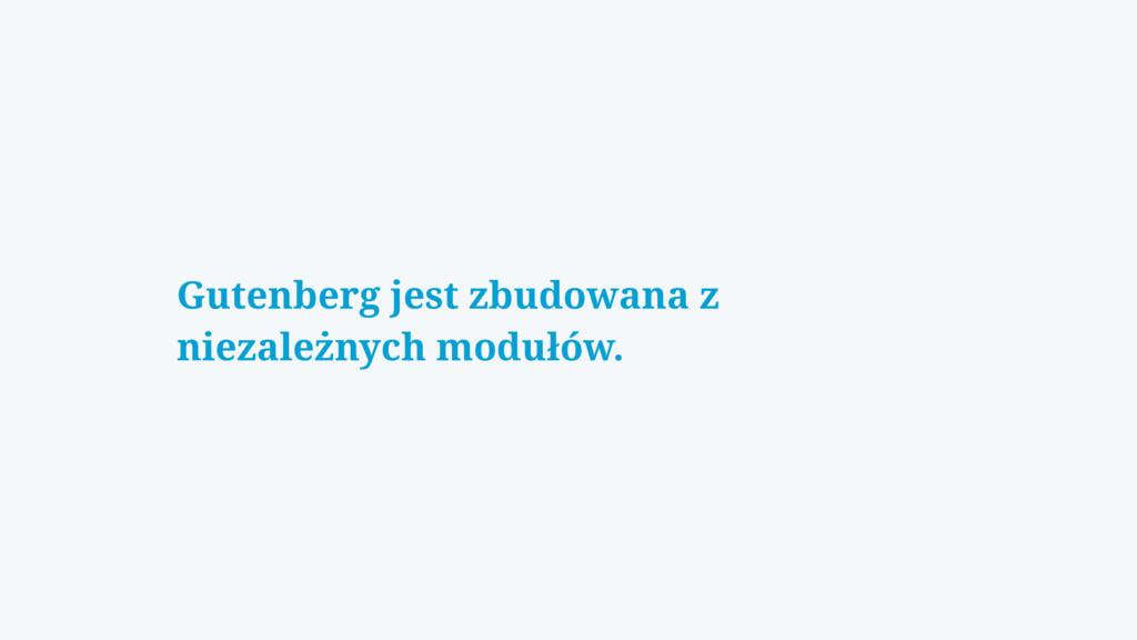 Gutenberg jest zbudowana z niezależnych modułów.