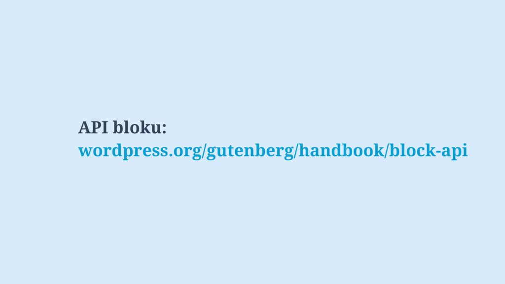 API bloku: wordpress.org/gutenberg/handbook/blo...