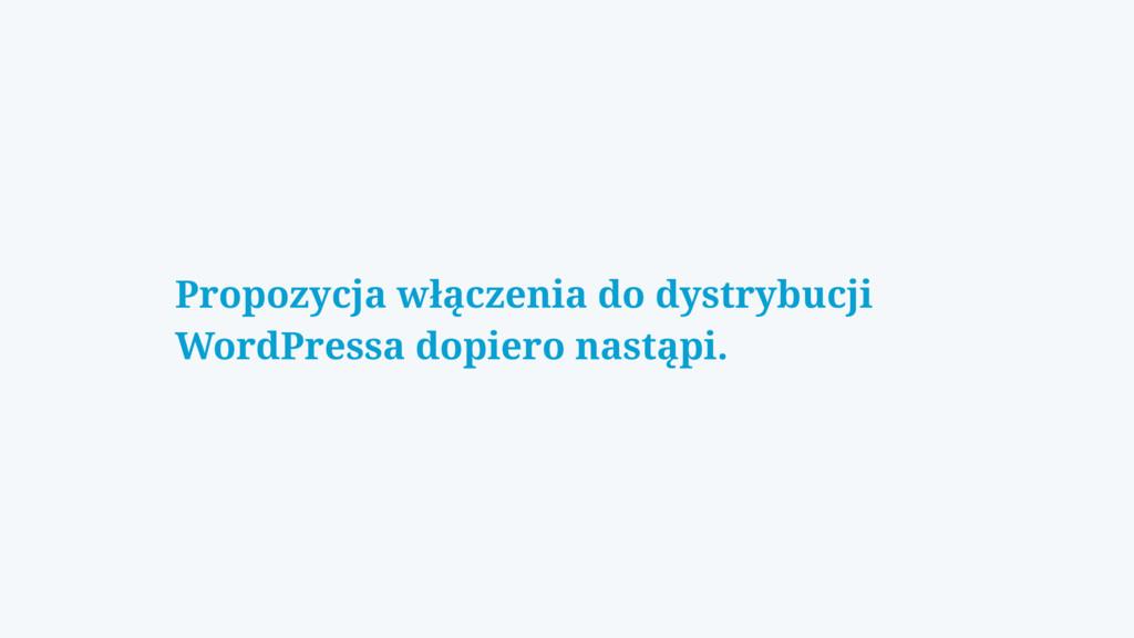 Propozycja włączenia do dystrybucji WordPressa ...