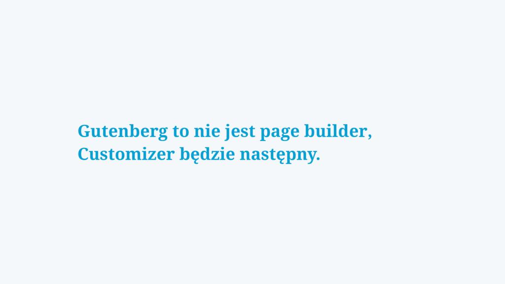 Gutenberg to nie jest page builder, Customizer ...