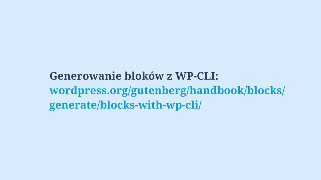 Generowanie bloków z WP-CLI: wordpress.org/gute...