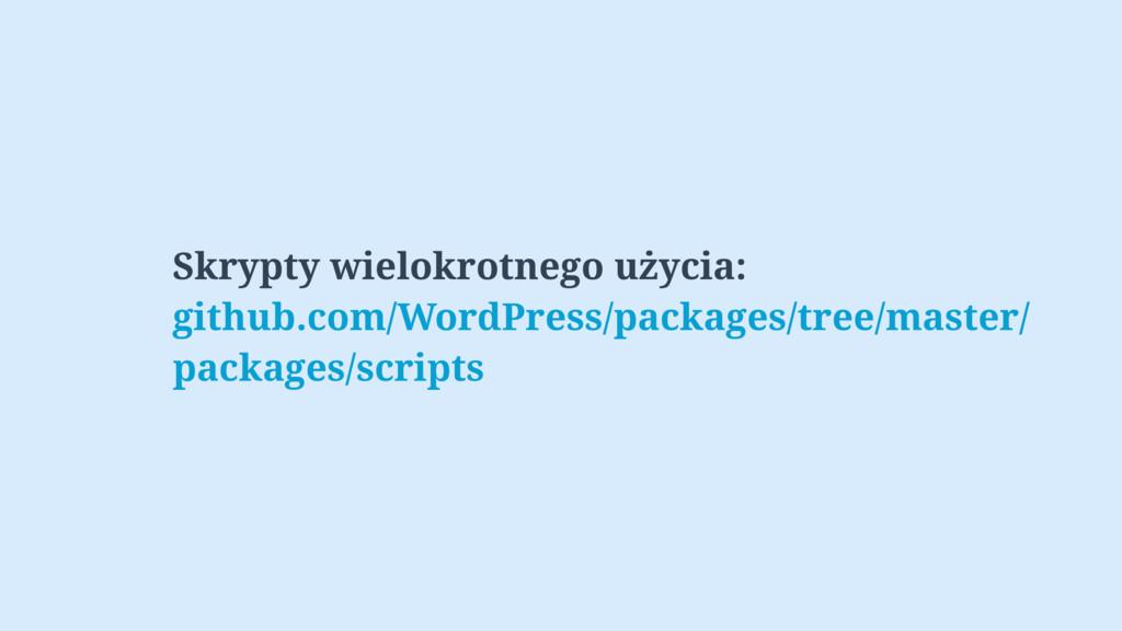 Skrypty wielokrotnego użycia: github.com/WordPr...