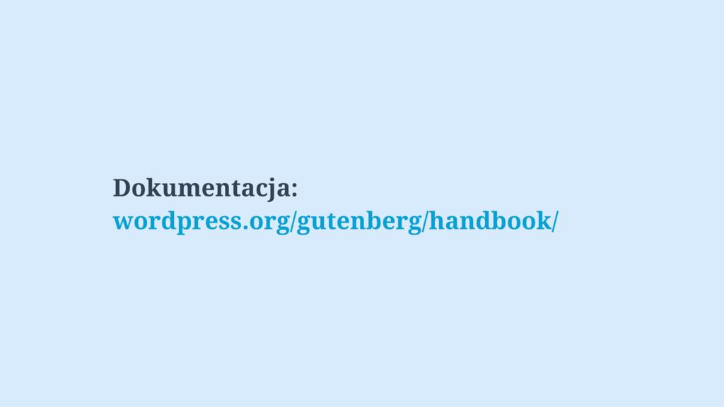 Dokumentacja: wordpress.org/gutenberg/handbook/