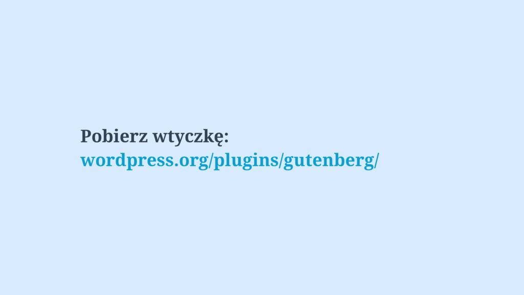 Pobierz wtyczkę: wordpress.org/plugins/gutenber...