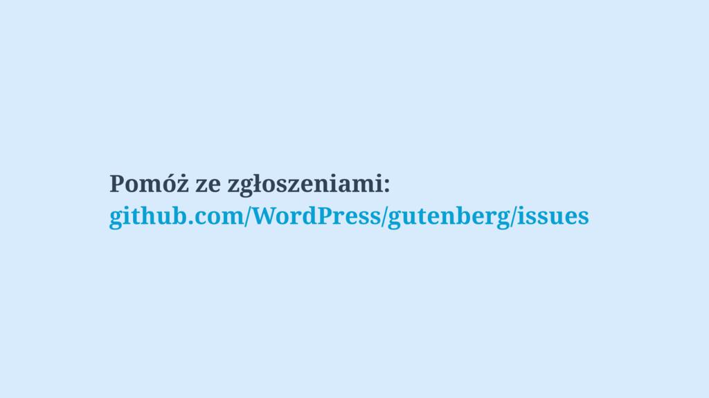 Pomóż ze zgłoszeniami: github.com/WordPress/gut...