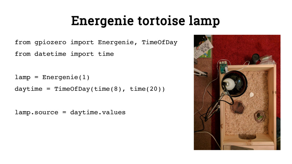 Energenie tortoise lamp from gpiozero import En...