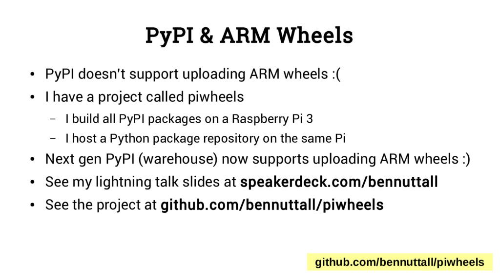 PyPI & ARM Wheels ● PyPI doesn't support upload...