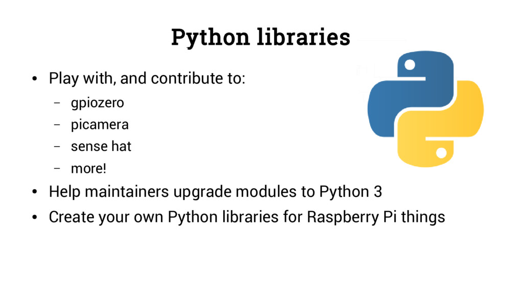 Python libraries ● Play with, and contribute to...