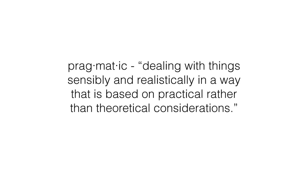 "prag·mat·ic - ""dealing with things sensibly and..."