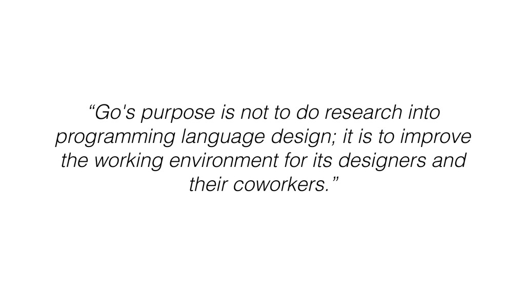 """Go's purpose is not to do research into progra..."