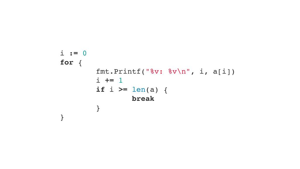 """i := 0"""" for {"""" fmt.Printf(""""%v: %v\n"""", i, a[i])""""..."""