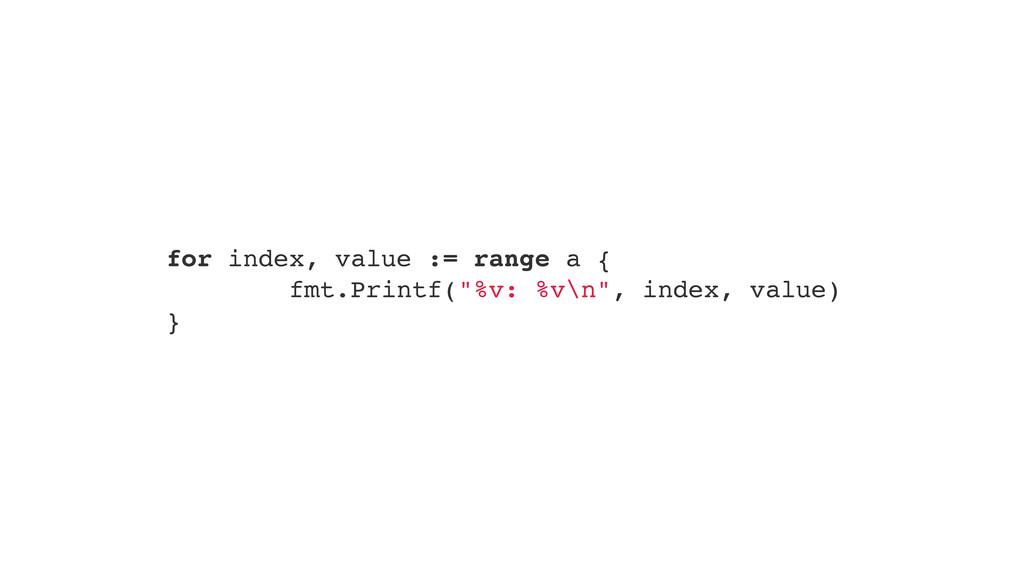 """for index, value := range a {"""" fmt.Printf(""""%v: ..."""