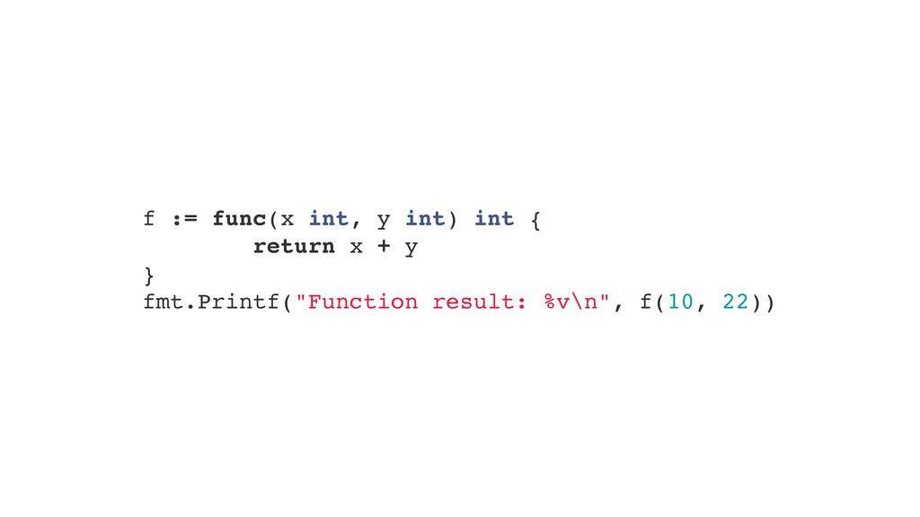 """f := func(x int, y int) int {"""" return x + y"""" }""""..."""