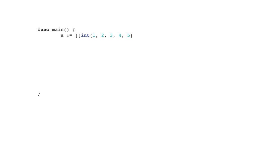 "func main() {"" a := []int{1, 2, 3, 4, 5}"" ! ! !..."