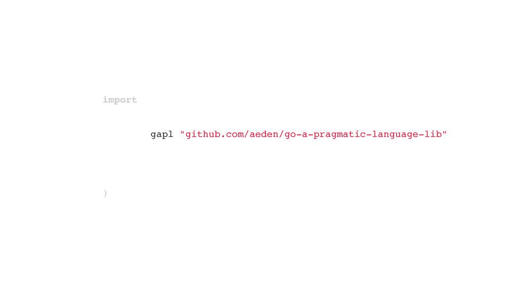 "import ) gapl ""github.com/aeden/go-a-pragmatic-..."
