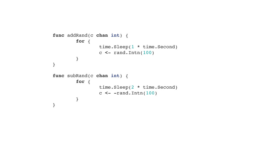 "func addRand(c chan int) {"" for {"" time.Sleep(1..."