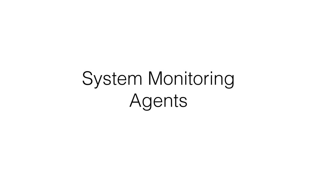 System Monitoring Agents