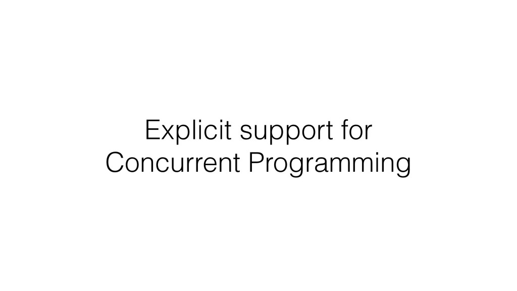 Explicit support for Concurrent Programming